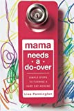 Mama Needs a Do-Over: Simple Steps to Turning a Hard Day Around by Lisa Pennington (2015-09-01)