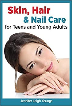Book Skin, Hair & Nail Care for Teens and Young Adults by Jennifer L. Youngs (2015)