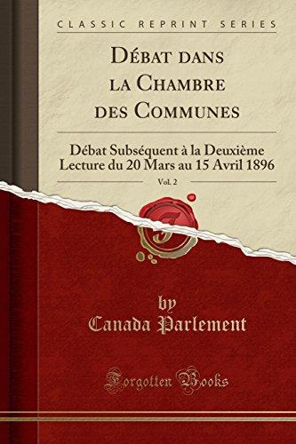 Débat dans la Chambre des Communes, Vol. 2: Débat Subséquent à la Deuxième Lecture du 20 Mars au 15 Avril 1896 (Classic Reprint) (French Edition)