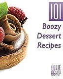 101 Boozy Desserts (101 Recipes Series) (Volume 1)