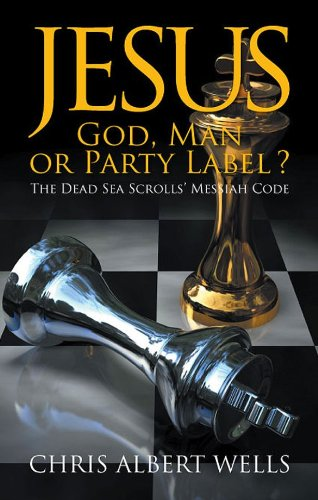 Jesus: God, Man or Party Label ? : The Dead Sea Scrolls' Messiah - Labels Well