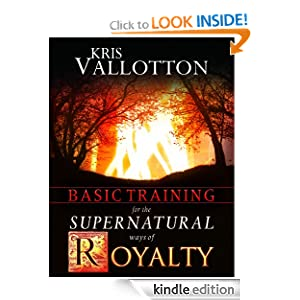 Basic Training for the Supernatural Ways of Royalty Kris Vallotton and Bill Johnson