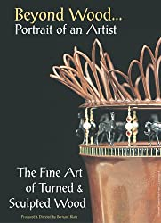 Beyond Wood - Portrait of an Artist - The Fine Art of Turned and Sculpted Wood - Wood Turning - 6 DVDs all regions
