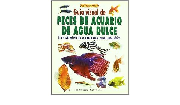 Guia Visual de Peces de Acuario de Agua Dulce (2004): ROGERS(893055): 9788488893055: Amazon.com: Books