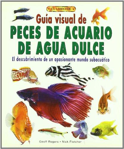 Descargar Libro GuÍa Visual De Peces De Acuario De Agua Dulce ) Geoff Rogers