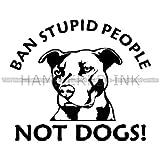 Pitbull Ban Stupid People Not Dogs Die Cut Vinyl Car Decal Window Sticker