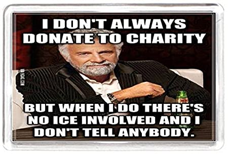Charity Ice Donate Money Popular Show Off Fridge Magnet Quotes