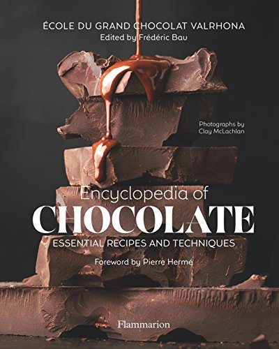 Encyclopedia of Chocolate: Essential Recipes and Techniques by Ecole Grand Chocolat Valrhona, Frederic Bau