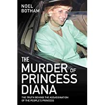 The Murder of Princess Diana: The Truth Behind the Assassination of the People's Princess