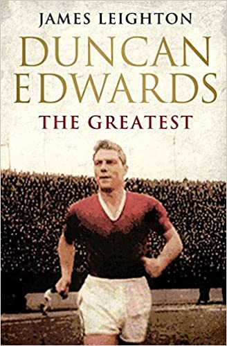 Book Duncan Edwards: The Greatest by James Leighton (31-Jan-2013)