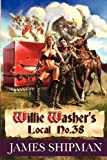 willie washer - Willie-Washer's Local No. 38