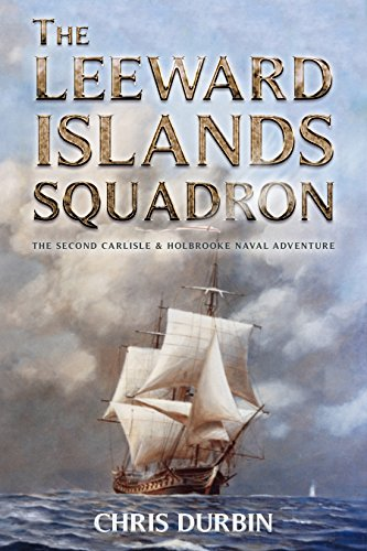 The Leeward Islands Squadron: A Carlisle and Holbrooke Naval Adventure (Carlisle and Holbrooke Naval Adventures Book 2)