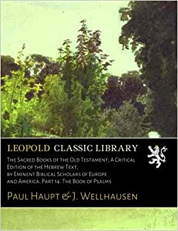 Book The Sacred Books of the Old Testament: A Critical Edition of the Hebrew Text, by Eminent Biblical Scholars of Europe and America. Part 14. The Book of Psalms