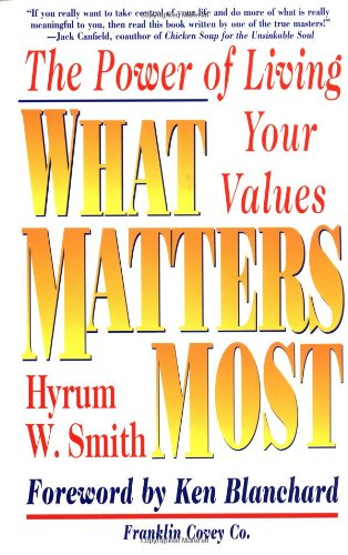 What Matters Most : The Power of Living Your Values
