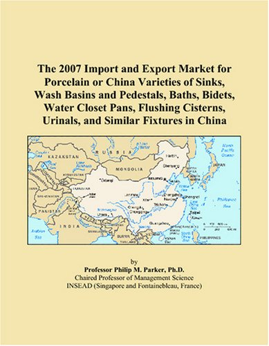 - The 2007 Import and Export Market for Porcelain or China Varieties of Sinks, Wash Basins and Pedestals, Baths, Bidets, Water Closet Pans, Flushing Cisterns, Urinals, and Similar Fixtures in China