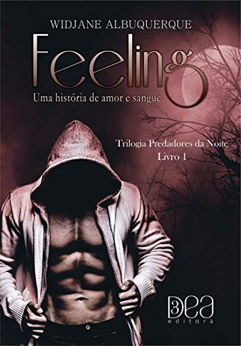 FEELING: Uma história de amor e sangue (Trilogia Predadores da Noite Livro Livro 1) por [ALBUQUERQUE, WIDJANE]