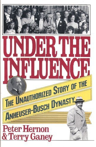 under-the-influence-the-unauthorized-story-of-the-anheuser-busch-dynasty-hardcover-june-1991