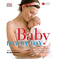 Baby Day by Day: In-Depth, Daily Advice on Your Baby s Growth, Care, and Development in the First