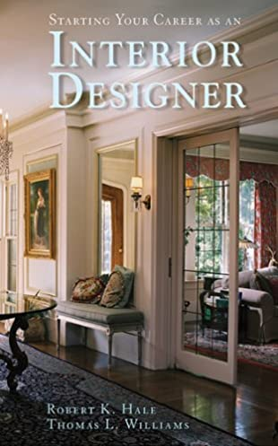 Amazon.com: Starting Your Career as an Interior Designer (9781581156591): Robert K. Hale Thomas L. Williams: Books & Amazon.com: Starting Your Career as an Interior Designer ...