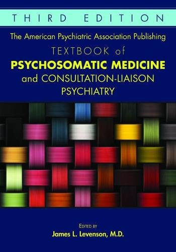 The American Psychiatric Association Publishing Textbook of Psychosomatic Medicine and Consultation-liaison Psychiatry