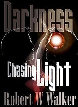 DARKNESS CHASING LIGHT: Tales of science fiction, horror, suspense & beyond by [Walker, Robert W.]