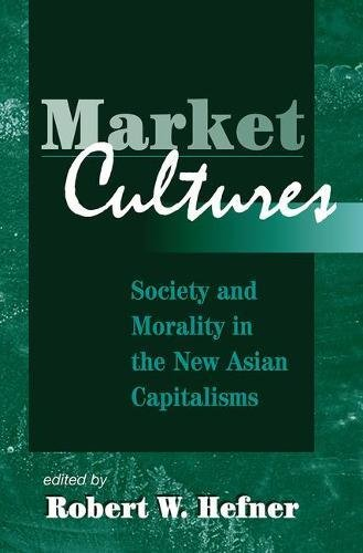 Market Cultures: Society and Morality in the New Asian Capitalisms