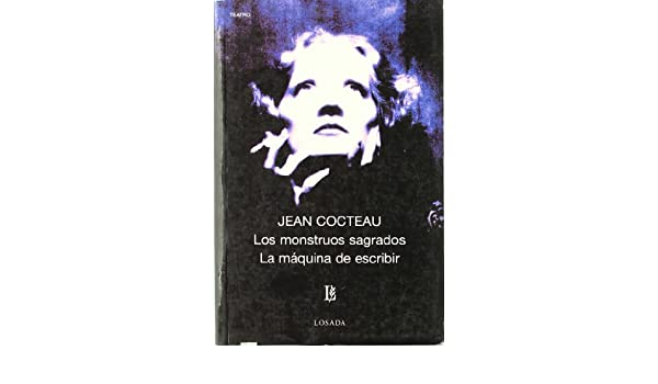 Los monstruos sagrados & La maquina de escribir/ Sacred Monsters & The typewriter (Biblioteca Clasica Y Contemporanea) (Spanish Edition): Jean Cocteau: ...