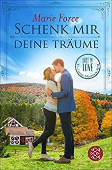 Schenk mir deine Träume: Lost in Love Die Green-Mountain-Serie 4 (German Edition) by [Force, Marie]