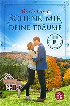 Schenk mir deine Träume (Lost in Love. Die Green-Mountain-Serie 4) (German Edition) by [Force, Marie]