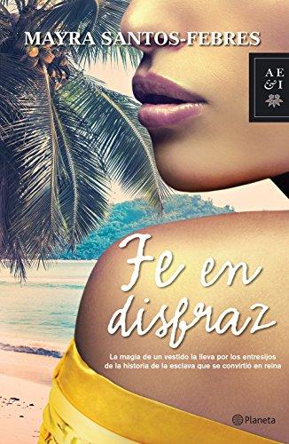 Fe en disfraz (Spanish Edition) by [Santos-Febres, Mayra]