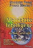 Vernetzte Intelligenz: Die Natur geht online - Gruppenbewusstsein, Genetik, Gravitation