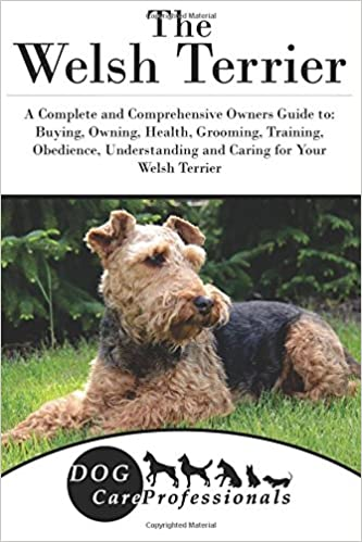 The Welsh Terrier A Complete And Comprehensive Owners Guide To