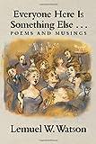 Everyone Here Is Something Else ..., Lemuel W. Watson, 1483688488