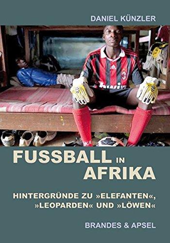 Fußball in Afrika: Hintergründe zu »Elefanten«, »Leoparden« und »Löwen«