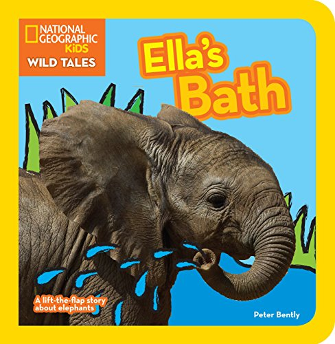 National Geographic Kids Wild Tales: Ella's Bath: A lift-the-flap story about elephants ()