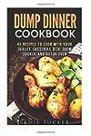 Dump Dinner Cookbook: 40 Recipes to C...