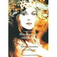Blütenstaub um Mitternacht: Bach-Blüten-Geschichten von Elfen, Kobolden & Co