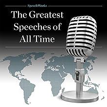 The Greatest Speeches of All Time Discours Auteur(s) :  SpeechWorks Narrateur(s) : Franklin D. Roosevelt, Winston Churchill, Harry Truman, John F. Kennedy, Martin Luther King Jr.