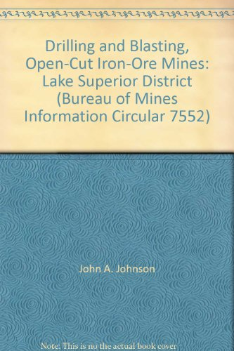 Drilling And Blasting  Open Cut Iron Ore Mines  Lake Superior District  Bureau Of Mines Information Circular 7552