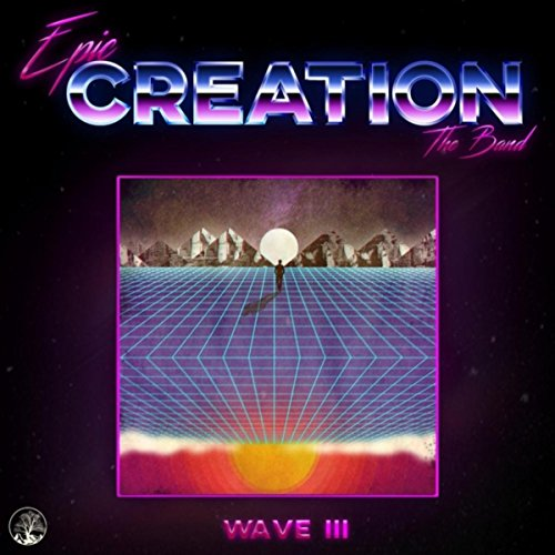E.P.I.C. the Band - Creation: Wave III (2018)