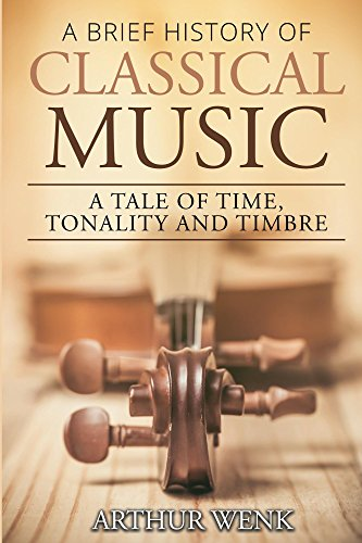 A Brief History of Classical Music: A Tale of Time, Tonality and Timbre
