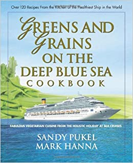 Greens And Grains On The Deep Blue Sea Cookbook: Fabulous Vegetarian Cuisine from the Holistic Holiday and Sea Cruises