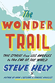 The Wonder Trail: True Stories from Los Angeles to the End of the World (English Edition) por [Hely, Steve]