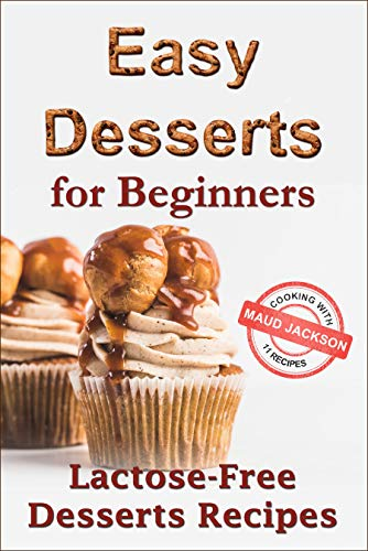 Easy desserts for beginners: Lactose-free desserts recipes (Healthy dessert...