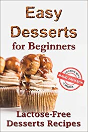 Easy desserts for beginners: Lactose-free desserts recipes (Healthy dessert recipe book) (Dessert recipes)