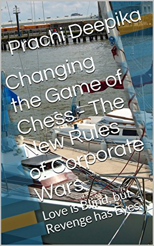 Changing the Game of Chess - The New Rules of Corporate Wars: Love is Blind, but Revenge has Eyes (English Edition)