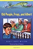 Old People, Frogs, and Albert, Nancy Hope Wilson, 0374456151