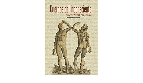 Cuerpos del inconsciente: Sus paradigmas y escrituras (Spanish Edition) - Kindle edition by JoseÌ AÌ ngel RodriÌ guez Ribas, Santiago Castellanos Marco, ...