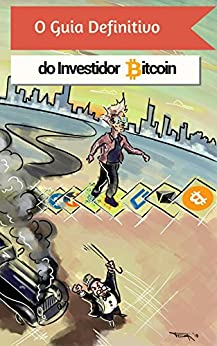 O Guia Definitivo do Investidor Bitcoin: Tudo Para Entender o Mundo das Criptomoedas e Ganhar com Elas. por [Buscariolli, Bruno, Zabini, André]