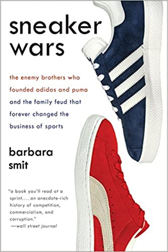 Sneaker Wars  The Enemy Brothers Who Founded Adidas and Puma and the Family  Feud That Forever Changed the Business of Sports  Barbara Smit   8601400285008  ... 0c5942af9